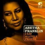 """I Say a Little Prayer"" performed by Aretha Franklin. (1960s)"